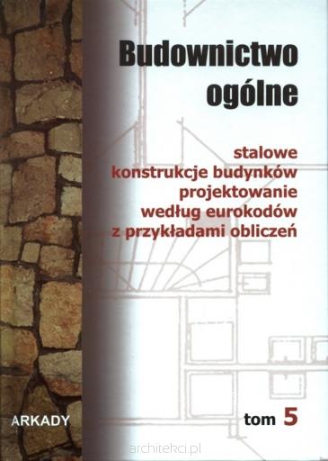 Budownictwo ogólne: Tom 5 stalowe konstrukcje budynków projektowanie wed³ug eurokodów z przyk³adami oblicze? [eBook PL]